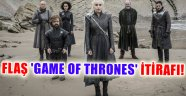 FLAŞ 'GAME OF THRONES' İTİRAFI!